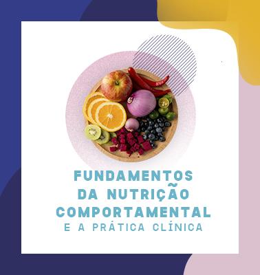 Fundamentos da Nutrição Comportamental e a Prática Clínica
