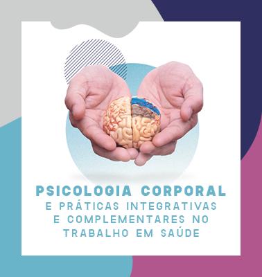Psicologia Corporal e Práticas Integrativas e Complementares (PICs) no Trabalho em Saúde