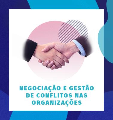 Negociação e Gestão de Conflitos nas Organizações – ONLINE