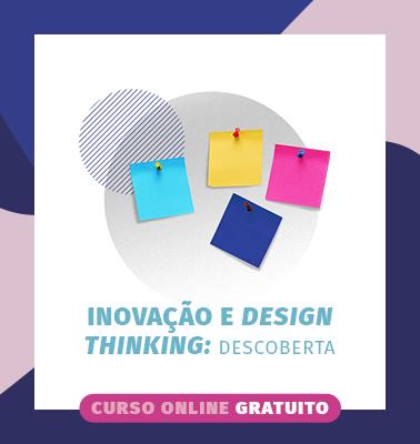 INOVAÇÃO E DESIGN THINKING – DESCOBERTA – ONLINE – VAGAS ESGOTADAS