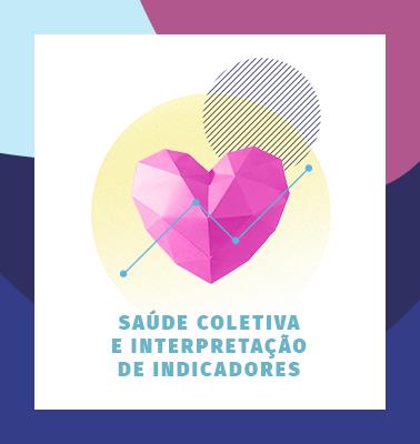 Saúde Coletiva e Interpretação de Indicadores – ONLINE